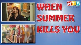 Video When Summer Kills You | WTF | WHAT THE FUKREY MP3, 3GP, MP4, WEBM, AVI, FLV Oktober 2018