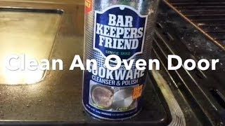 How To Clean An Oven Door, Oven Door Glass, Remove Burned Stains, Bar Keepers Friend. Cleaning an oven or oven door can...