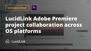 LucidLink Filespace Adobe Premiere project collaboration across OS platforms