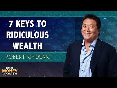Robert Kiyosaki's 7 Keys To Ridiculous Wealth