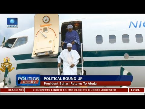 Political Round-Up: President Buhari Returns To Abuja