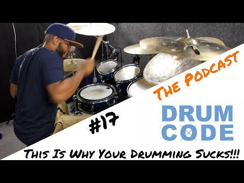 This Is Why Your Drumming Sucks!!! (#DrumCode Podcast 17)