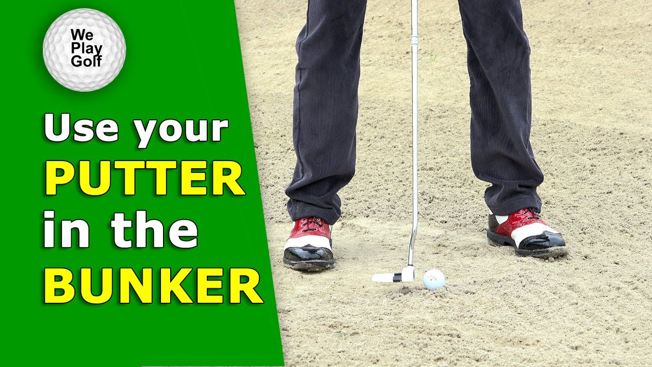 Use your putter in the bunker if you can!
