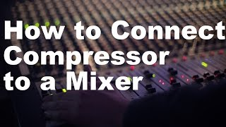 Video How to Connect a Compressor to a Mixer MP3, 3GP, MP4, WEBM, AVI, FLV November 2018