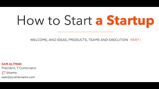How to Start a Startup - Lecture-1 (Sam Altman, Dustin Moskovitz)