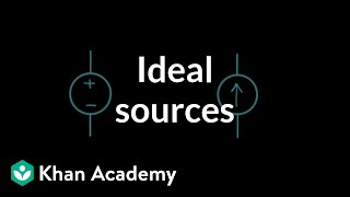 Ideal sources | Circuit analysis | Electrical engineering | Khan Academy