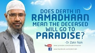 Does death in Ramadhaan mean the deceased will go to Paradise? by Dr Zakir Naik