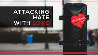 Day 146 - Attacking Hate with LOVE