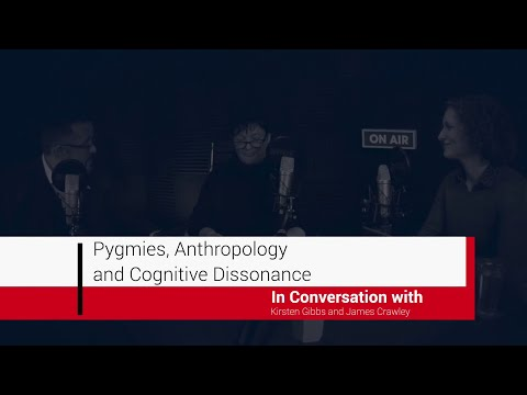 The People and Process vodcast Episode 8: Pygmies, Anthropology and Cognitive Dissonance.