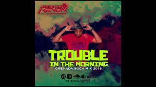 Video DJ FEARLESS KEVON - TROUBLE IN THE MORNING MIX (GRENADA SOCA 2018) MP3, 3GP, MP4, WEBM, AVI, FLV Agustus 2018