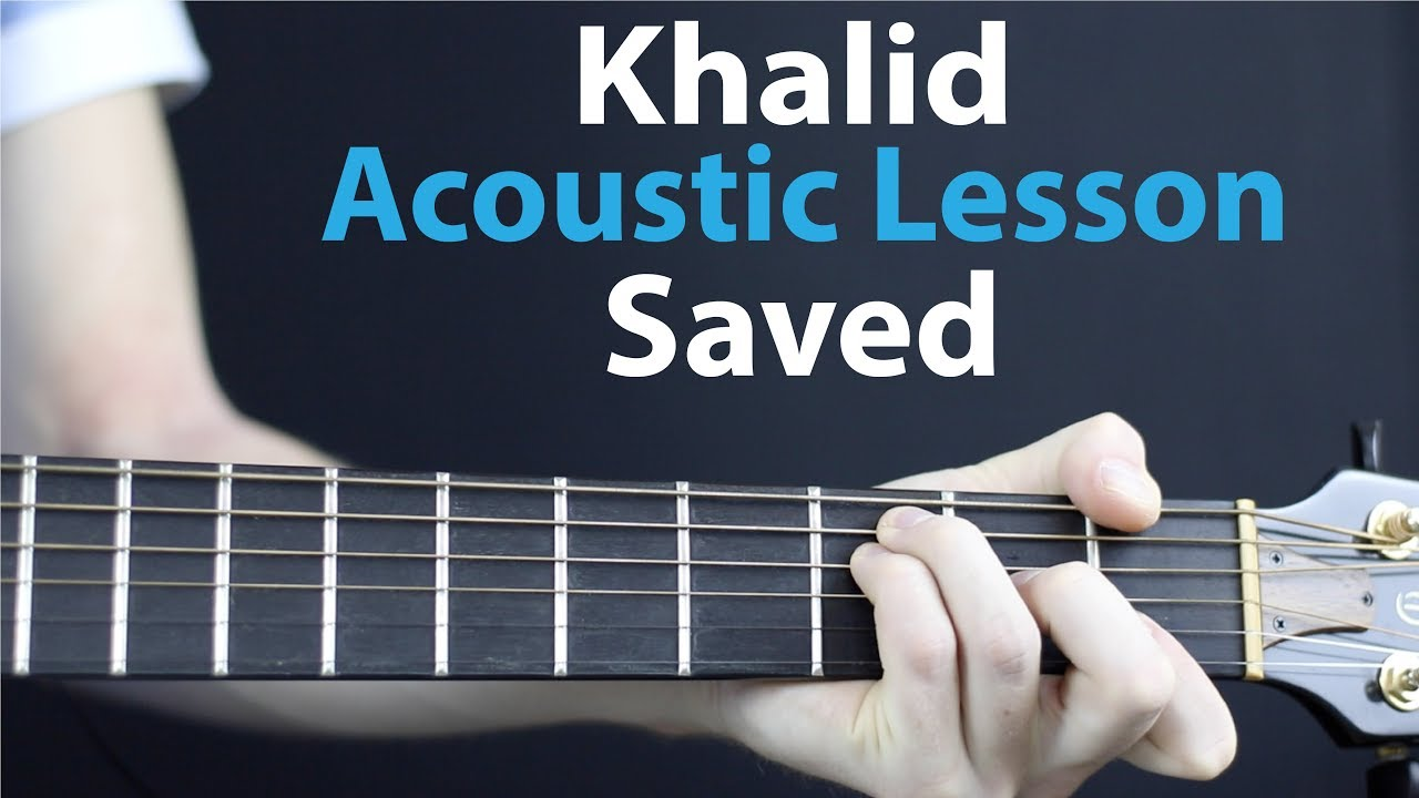 Khalid – Saved: Acoustic Lesson EASY Beginner