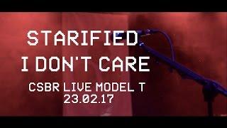 CSBR Live. Starified - I Don't Care (23.02.2017 @Model T)