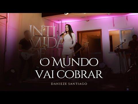 Danieze Santiago - O mundo vai cobrar (DVD #Intimidade)
