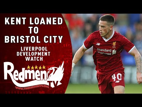 KENT LOANED TO BRISTOL CITY | LIVERPOOL DEVELOPMENT WATCH