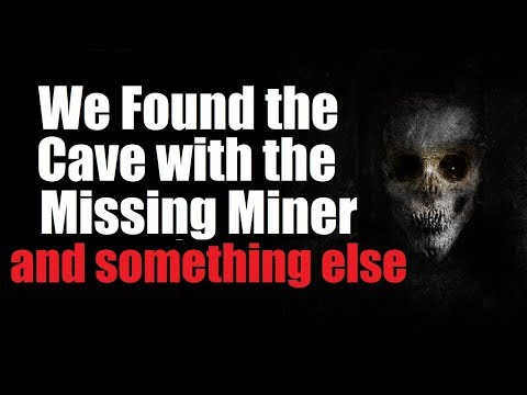 """""""We Found the Cave with the Missing Miner and Something Else"""" Creepypasta Original"""