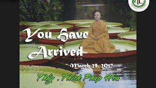 You Have Arrived - Thay. Thich Phap Hoa (Mar. 29, 2017)