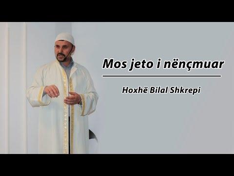 MOS JETO I NËNÇMUAR - HOXHË BILAL SHKREPI