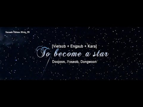 [Vietsub + Engsub + Kara] To become a star - Doojoon, Yoseob, Dongwoon