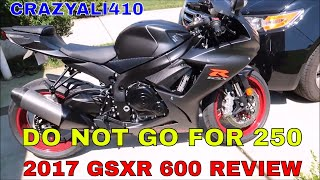 8. 2017 SUZUKI GSXR 600 REVIEW  / DO NOT GO FOR A 250