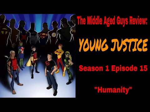 "The Middle Aged Guys Review Young Justice: Season 1: Episode 15 ""Humanity"""