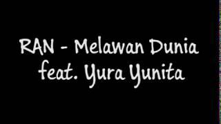 RAN - Melawan Dunia feat. Yura Yunita (Lirik)