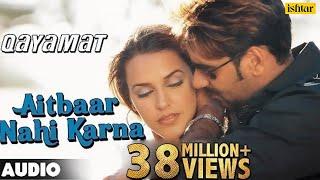 Aitbaar Nahi Karna - Full Song | Qayamat | Ajay Devgan &  Neha Dhupia | 90's Bollywood Romantic Song