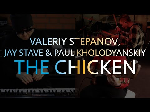 Valeriy Stepanov, Jay Stave, Paul Kholodyanskiy | The Chicken