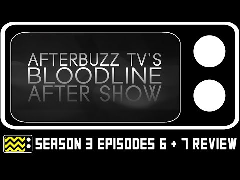 Bloodline Season 3 Episodes 6 & 7 Review & After Show | AfterBuzz TV