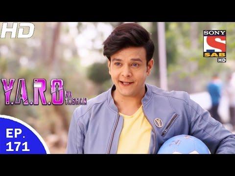 Y.A.R.O Ka Tashan - यारों का टशन - Ep 171 - 22nd Mar, 2017 (видео)