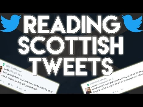 READING SCOTTISH TWEETS!