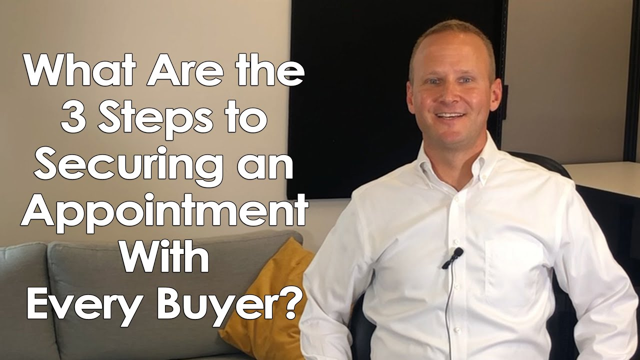 What Are the 3 Steps to Securing an Appointment With Every Buyer?