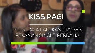 Video Putri DA 4 Lakukan Proses Rekaman Single Perdana - Kiss Pagi MP3, 3GP, MP4, WEBM, AVI, FLV September 2017