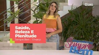 Programa Sempre Bem - Saúde, Beleza E Plenitude - 1/3/2020