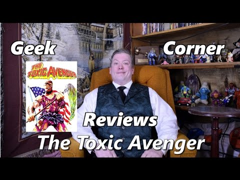 Geek Corner Review The Toxic Avenger