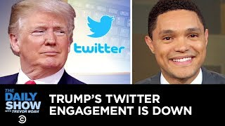 Video Trump's Twitter Engagement Is Down, and Trevor Is Here to Help   The Daily Show MP3, 3GP, MP4, WEBM, AVI, FLV September 2019