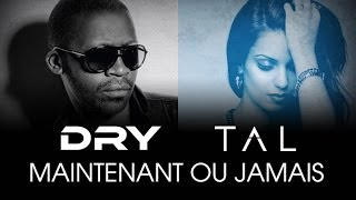 Tal feat. Dry - Maintenant ou jamais [Official Lyrics Video] - YouTube