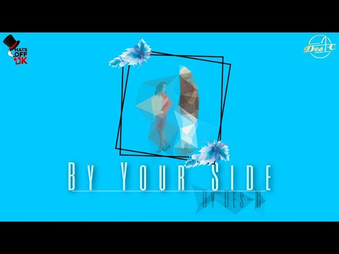 Des-C – By Your Side (Official Music Video)