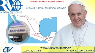 Pope Francis in Mexico: Arrival 2016.02.12