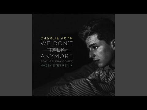 We Don't Talk Anymore (feat. Selena Gomez) (Hazey Eyes Remix)