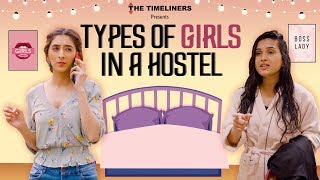 Video Types Of Girls In A Hostel Ft. Kritika Avasthi | The Timeliners MP3, 3GP, MP4, WEBM, AVI, FLV Maret 2019