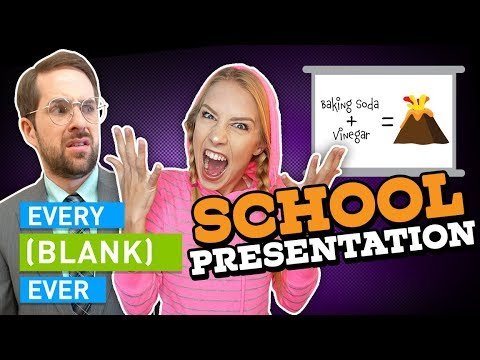 EVERY SCHOOL PRESENTATION EVER