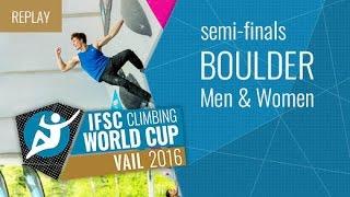IFSC Climbing World Cup Vail 2016 - Bouldering - Semifinals - Men/Women by International Federation of Sport Climbing