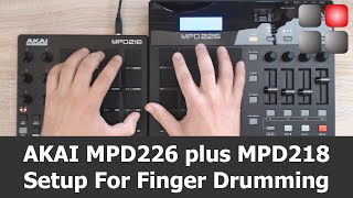 AKAI MPD226 Plus MPD218 Setup For Finger Drumming
