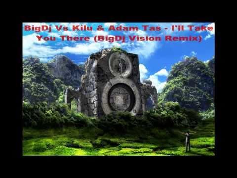 Kilu & Adam Tas – I'll Take You There (BigDj Vision Remix ).mp4