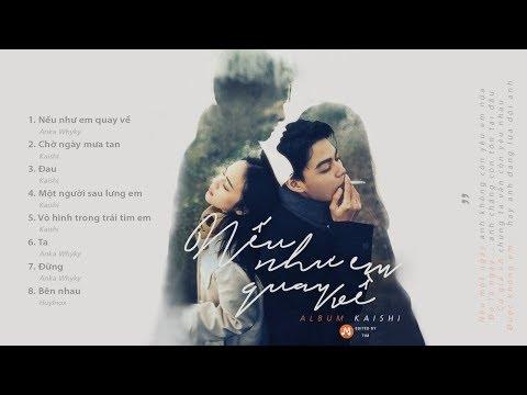 Nếu Như Em Quay Về - Những Bản Nhạc Ballad Việt Đốn Tim Nhẹ Nhàng Hay Nhất của Kaishi「 Album 2019」 - Thời lượng: 43 phút.