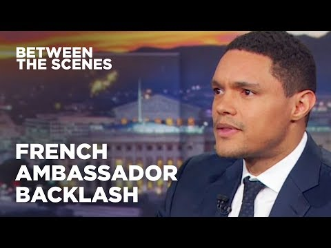 Trevor Responds to Criticism from the French Ambassador - Between The Scenes | The Daily Show