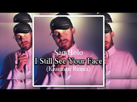 San Holo - I Still See Your Face (Klueman Remix)