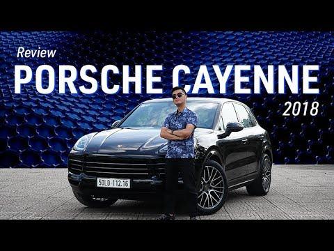 #56 Đánh giá Porsche Cayenne 2018: Đâu phải tự nhiên giá cao, phụ kiện đắt đỏ - Thời lượng: 10 phút.