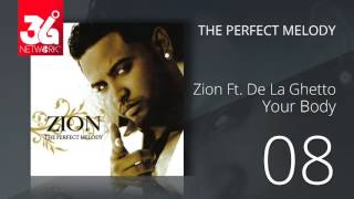08. Zion ft  De la ghetto - Your body (Audio Oficial) [The Perfect Melody]