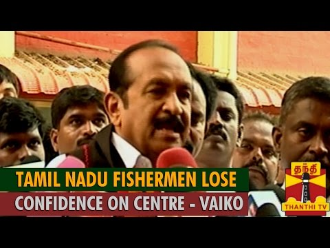 Tamil Nadu Fishermen Lose Confidence on Central Government   Vaiko